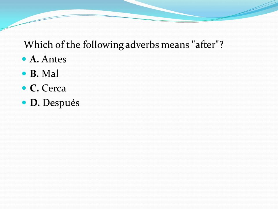 Which of the following adverbs means after