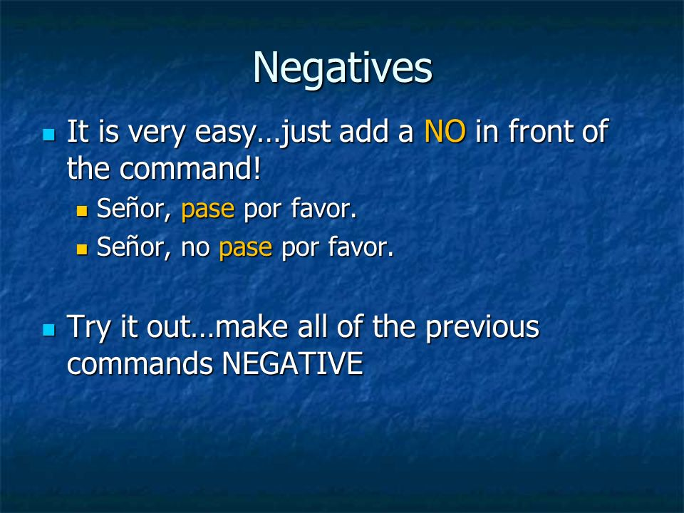Negatives It is very easy…just add a NO in front of the command!