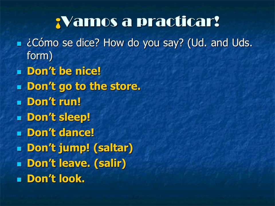 ¡Vamos a practicar! ¿Cómo se dice How do you say (Ud. and Uds. form)