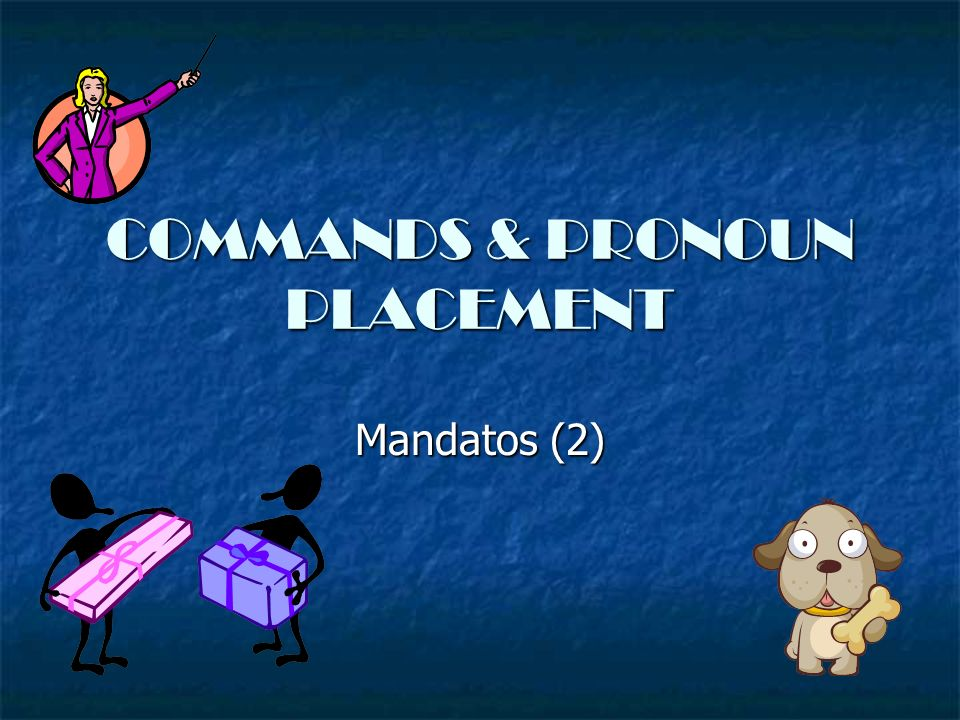 COMMANDS & PRONOUN PLACEMENT