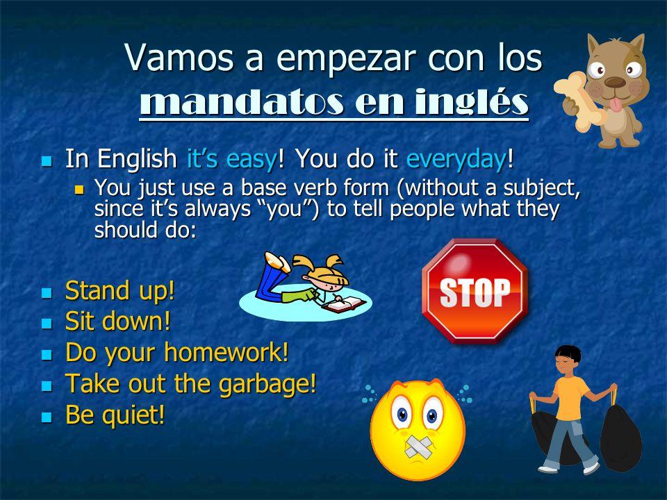 Vamos a empezar con los mandatos en inglés