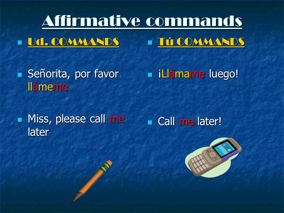 Affirmative commands Ud. COMMANDS Señorita, por favor llámeme