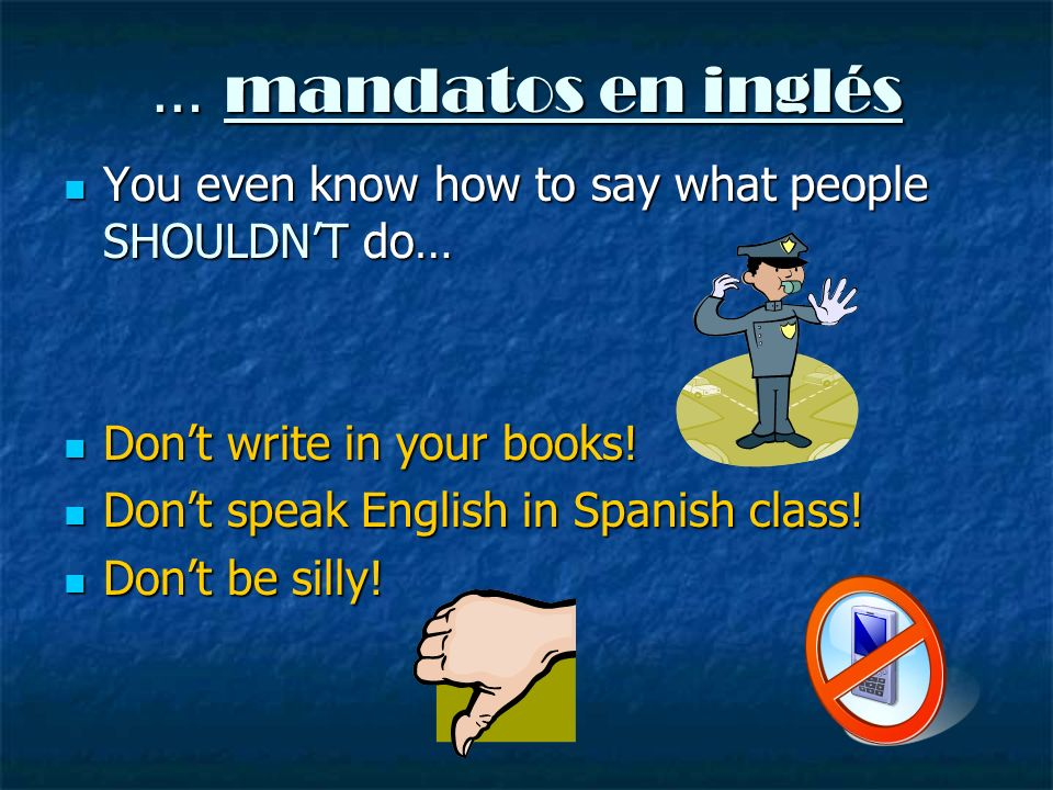 … mandatos en inglés You even know how to say what people SHOULDN'T do… Don't write in your books!