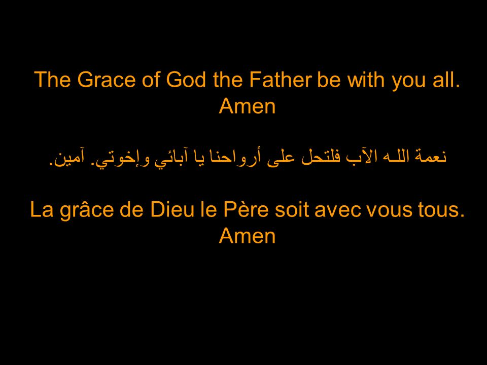 The Grace of God the Father be with you all. Amen