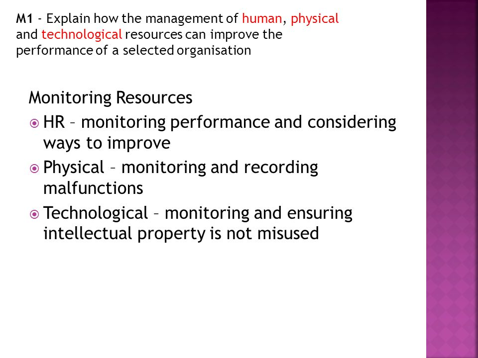 how managing physical resources can improve a business Physical and technological resources need to be managed well in coca cola or any other organisation physical resources include for example the buildings, maintenance and the safety of the premises technological resources include the machinery, physical equipment, graphs, designs and drawings.