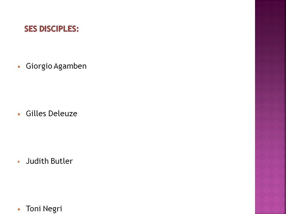 Ses disciples: Giorgio Agamben Gilles Deleuze Judith Butler Toni Negri