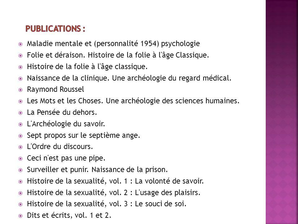 Publications : Maladie mentale et (personnalité 1954) psychologie Folie et déraison. Histoire de la folie à l âge Classique.
