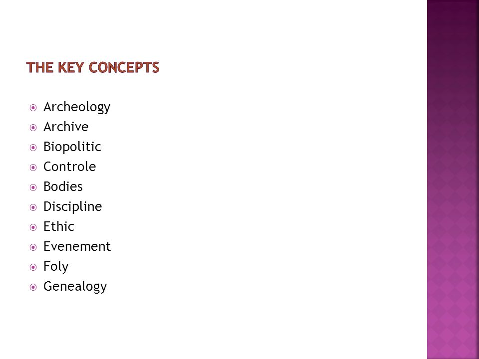 the key concepts Archeology Archive Biopolitic Controle Bodies