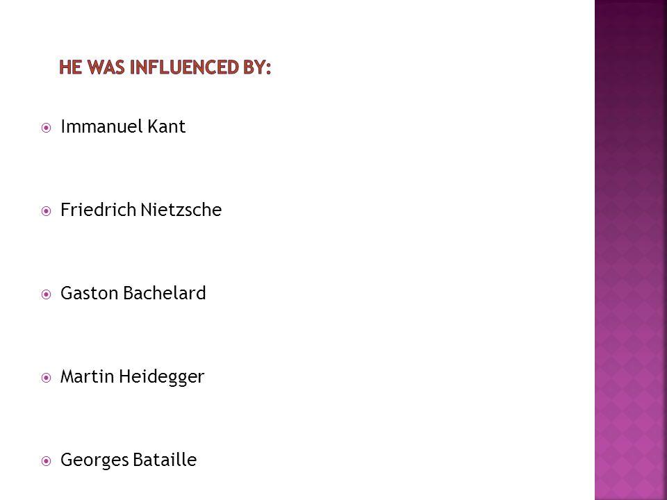 he was influenced by: Immanuel Kant. Friedrich Nietzsche.