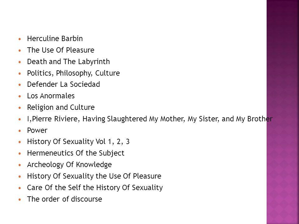 Herculine Barbin The Use Of Pleasure. Death and The Labyrinth. Politics, Philosophy, Culture. Defender La Sociedad.