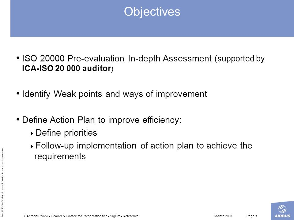 Objectives ISO 20000 Pre-evaluation In-depth Assessment (supported by ICA-ISO 20 000 auditor) Identify Weak points and ways of improvement.