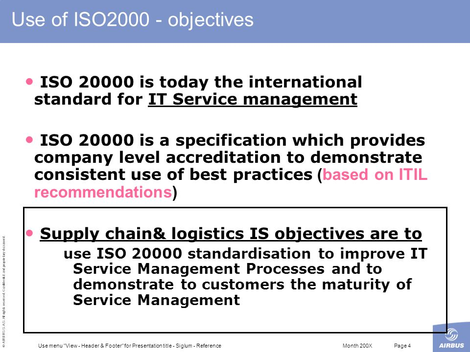 Use of ISO2000 - objectives ISO 20000 is today the international standard for IT Service management.
