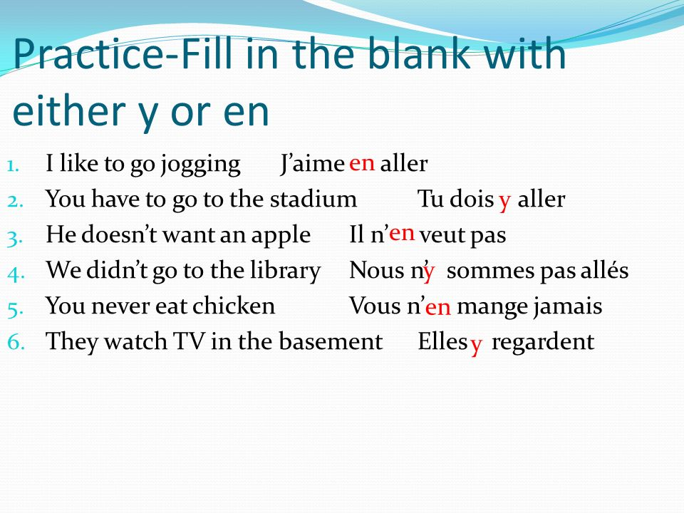Practice-Fill in the blank with either y or en