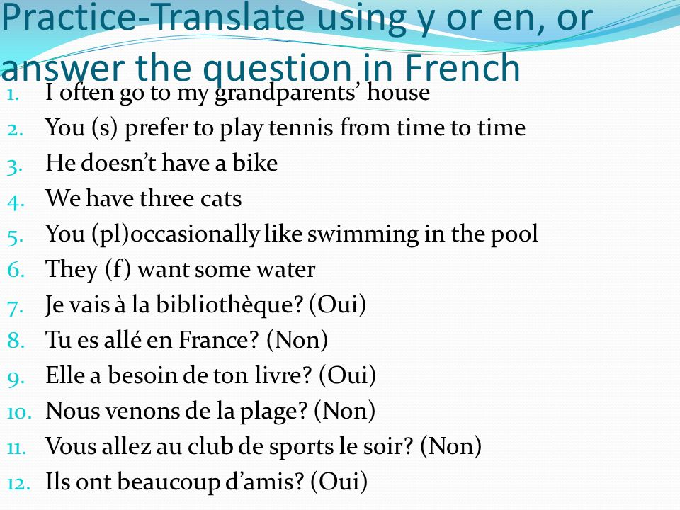 Practice-Translate using y or en, or answer the question in French