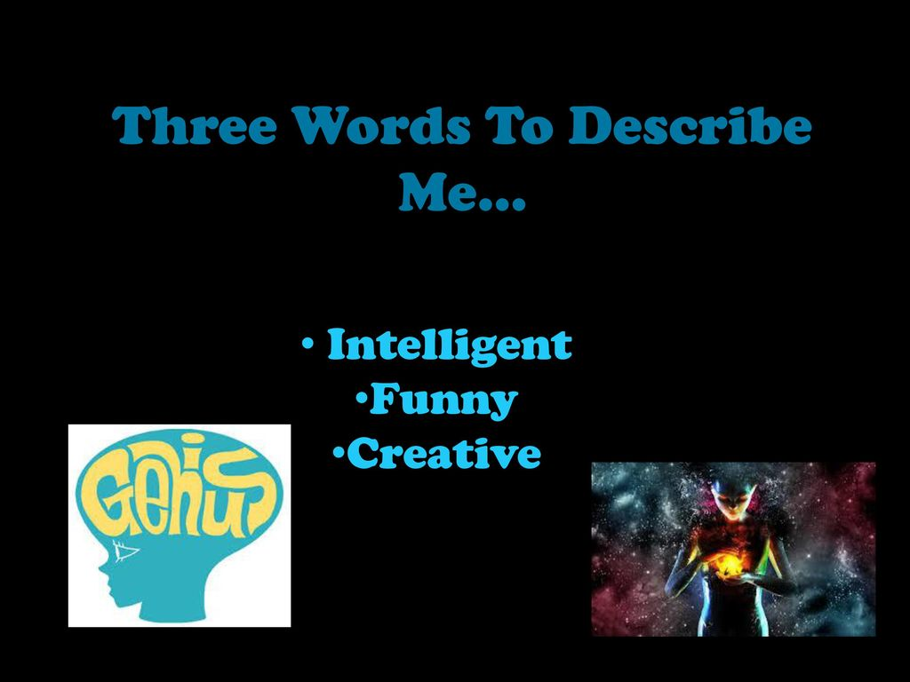 three words that describe me 27 words you should never use to describe yourself  if your process is designed to take my input and feedback, tell me how that works describe the process.