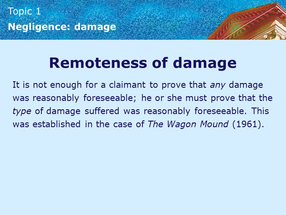 negligence causation and remoteness rev Negligence: causation and remoteness of damage/explain the concept of remoteness of damage in general and identify the basic rules of remoteness in the tort of negligence 1 remoteness of damage is the extent to which other events intervened after the defendant's actions to contribute to the damage.