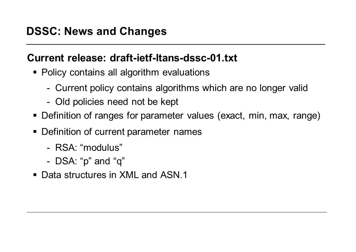 DSSC: News and Changes Current release: draft-ietf-ltans-dssc-01.txt