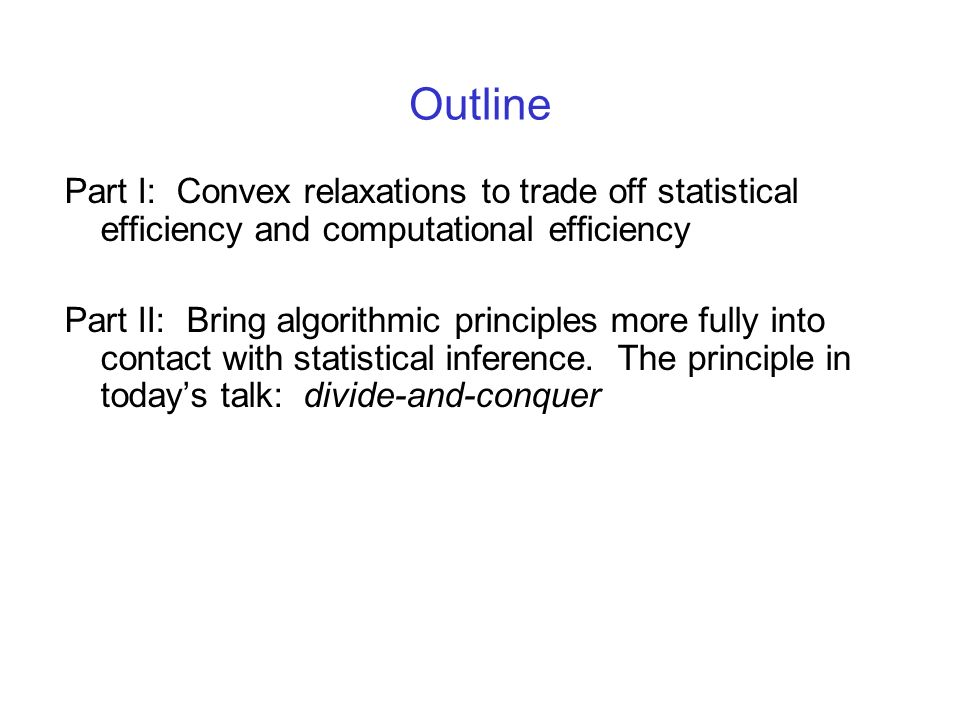 Outline Part I: Convex relaxations to trade off statistical efficiency and computational efficiency.