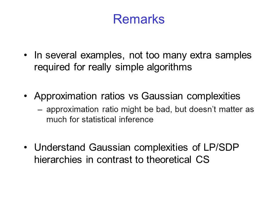 Remarks In several examples, not too many extra samples required for really simple algorithms. Approximation ratios vs Gaussian complexities.