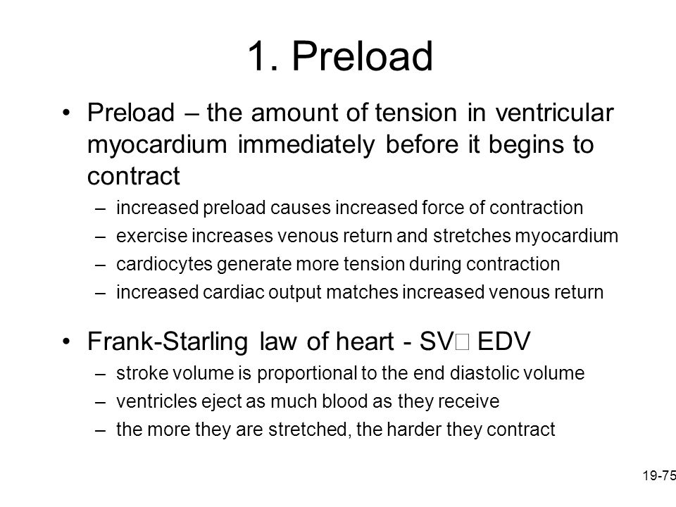 1. Preload Preload – the amount of tension in ventricular myocardium immediately before it begins to contract.