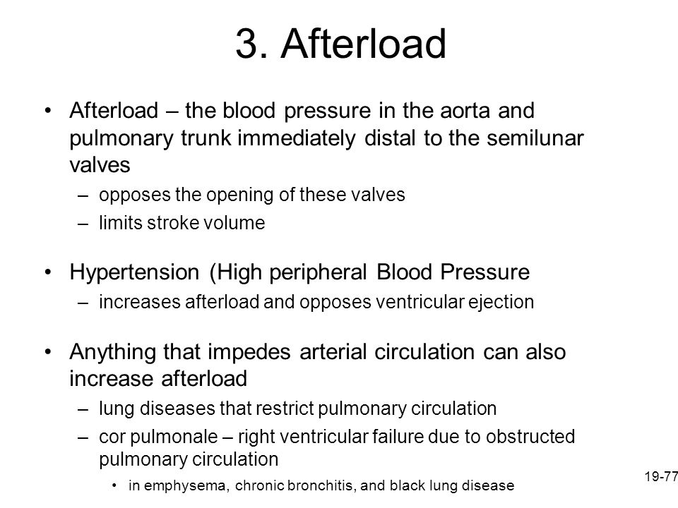 3. Afterload Afterload – the blood pressure in the aorta and pulmonary trunk immediately distal to the semilunar valves.
