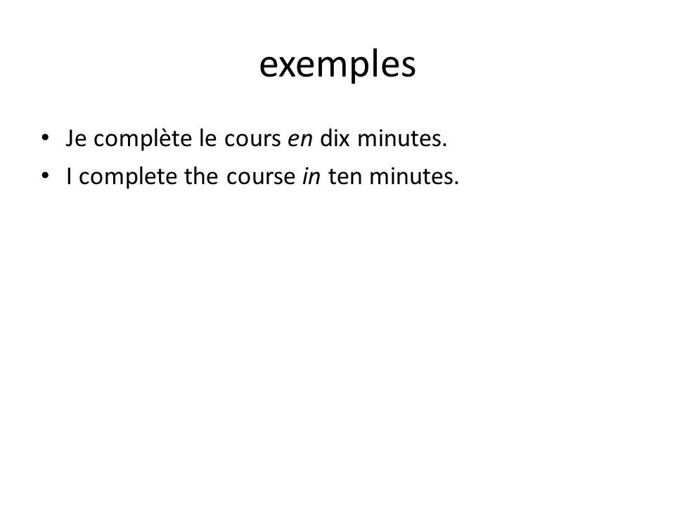 exemples Je complète le cours en dix minutes.