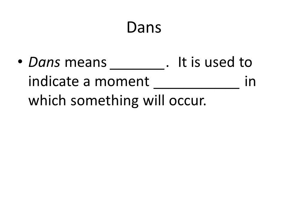 Dans Dans means _______.