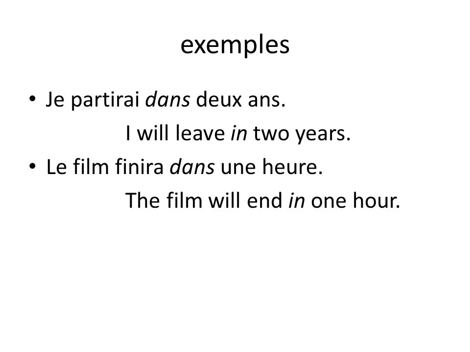 exemples Je partirai dans deux ans. I will leave in two years.
