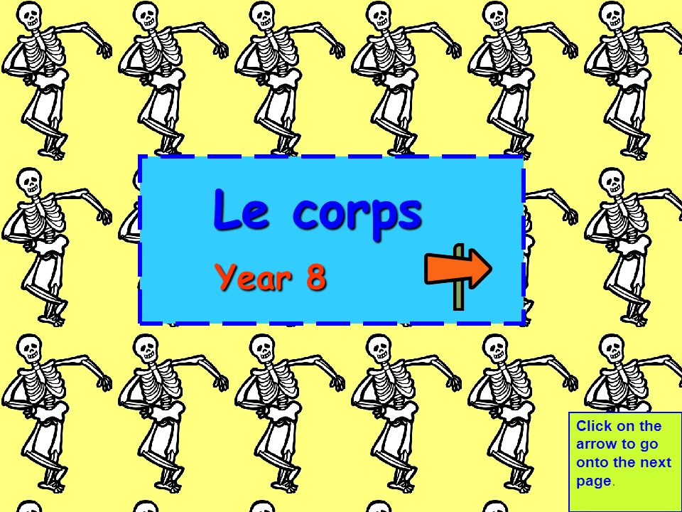 Le corps Year 8 Click on the arrow to go onto the next page.