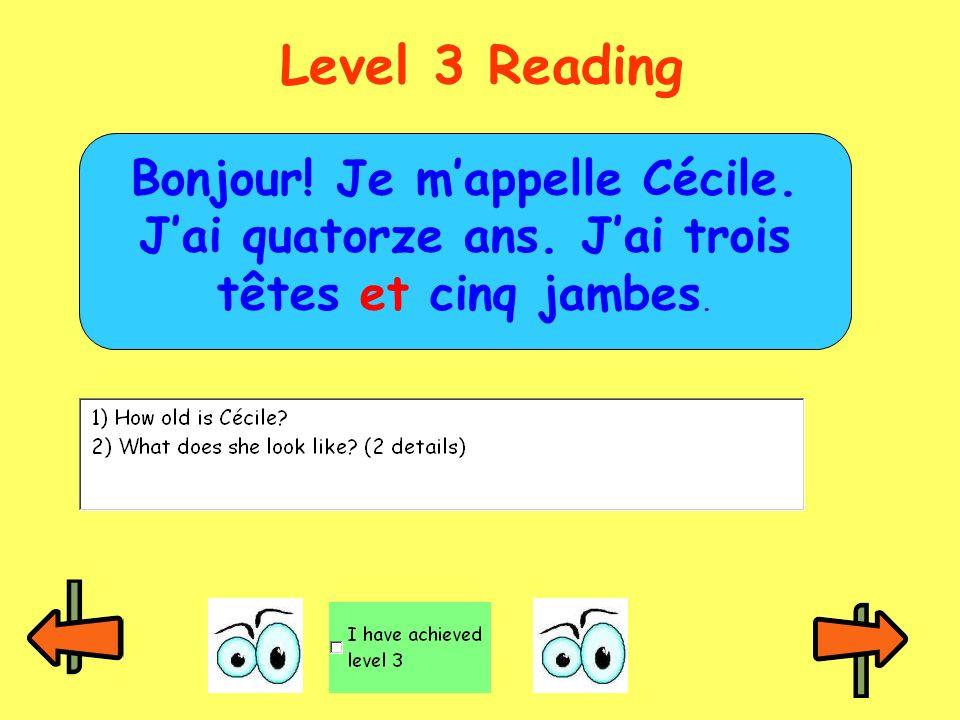 Level 3 Reading Bonjour! Je m'appelle Cécile. J'ai quatorze ans. J'ai trois têtes et cinq jambes.