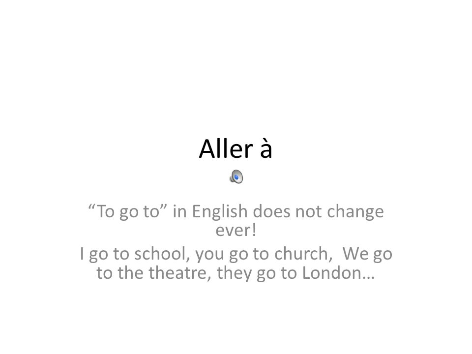 To go to in English does not change ever!