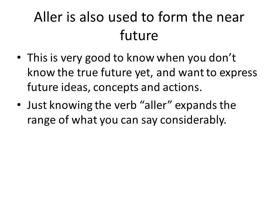 Aller is also used to form the near future