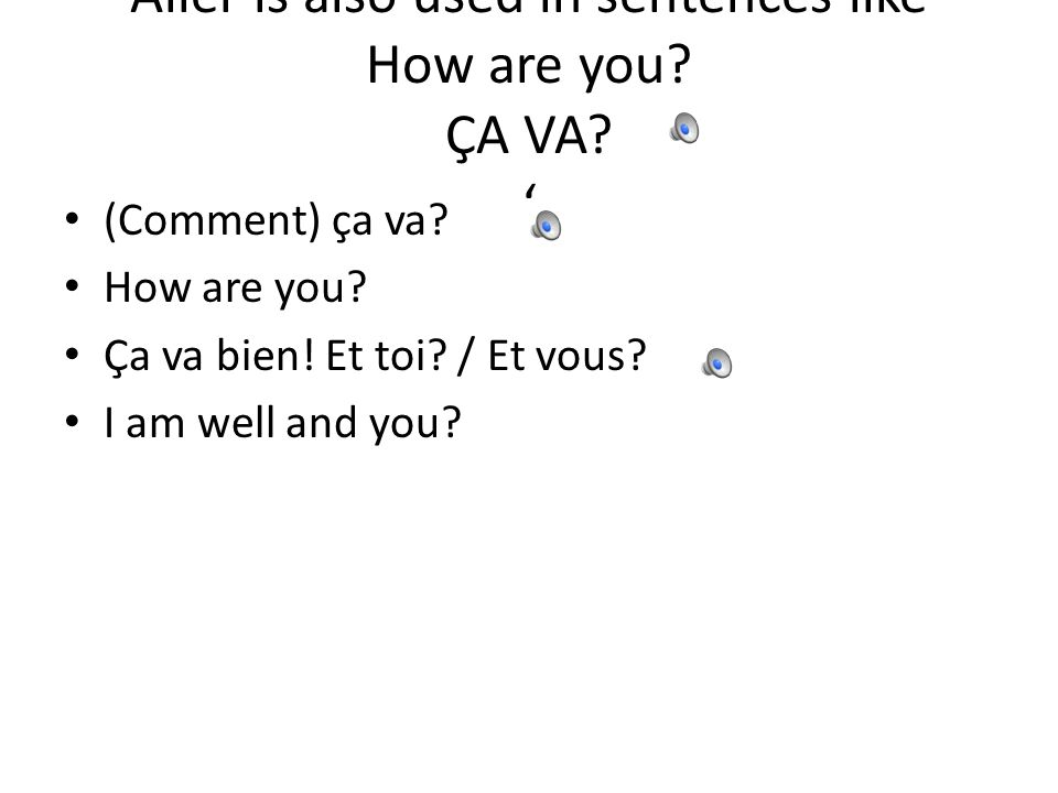 Aller is also used in sentences like How are you ÇA VA '