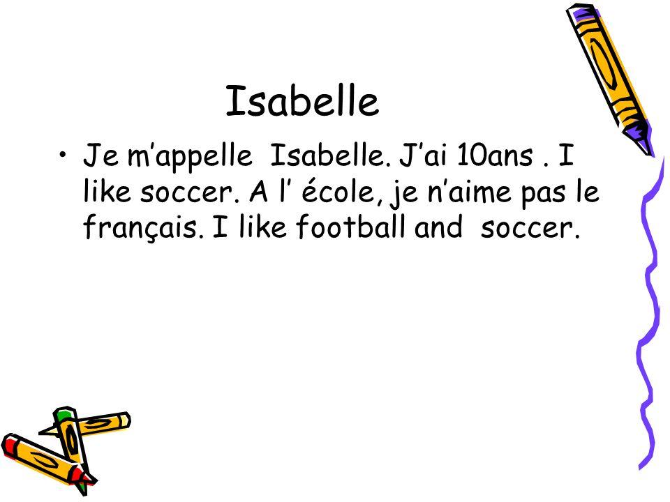 Isabelle Je m'appelle Isabelle. J'ai 10ans . I like soccer.