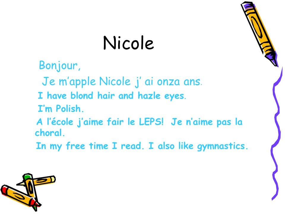 Nicole Bonjour, Je m'apple Nicole j' ai onza ans.