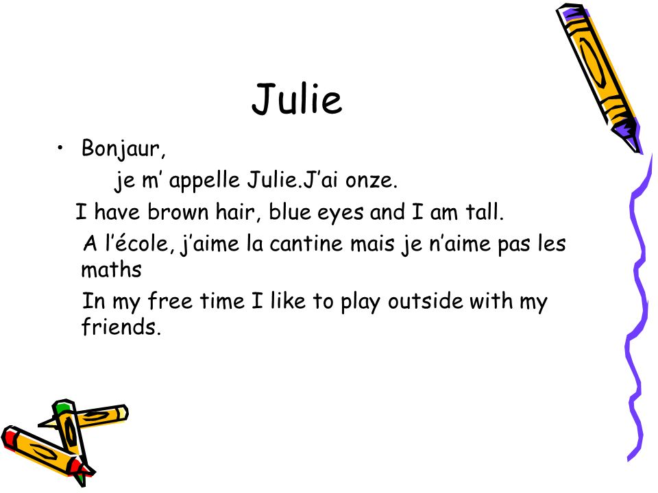 Julie Bonjaur, je m' appelle Julie.J'ai onze.