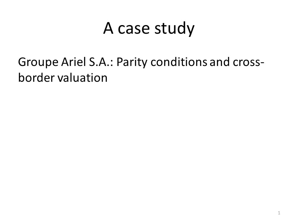 A case study Groupe Ariel S.A.: Parity conditions and cross-border valuation