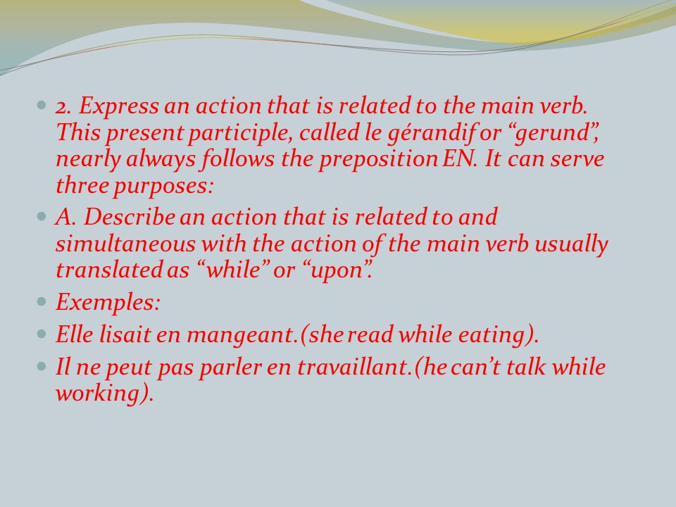 2. Express an action that is related to the main verb