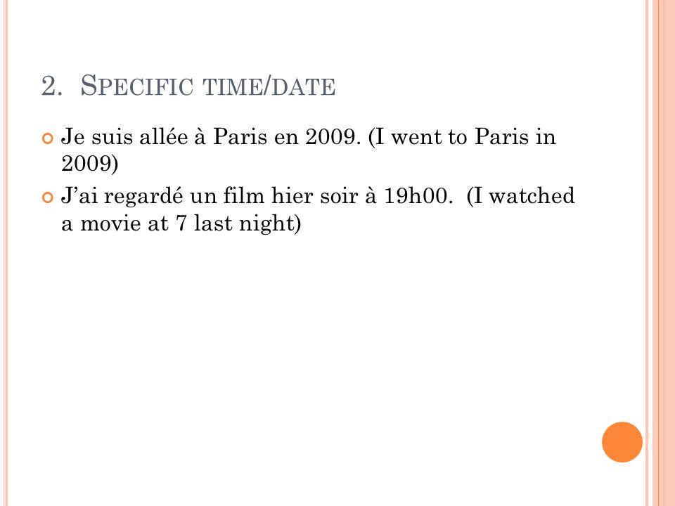 2. Specific time/date Je suis allée à Paris en 2009. (I went to Paris in 2009)