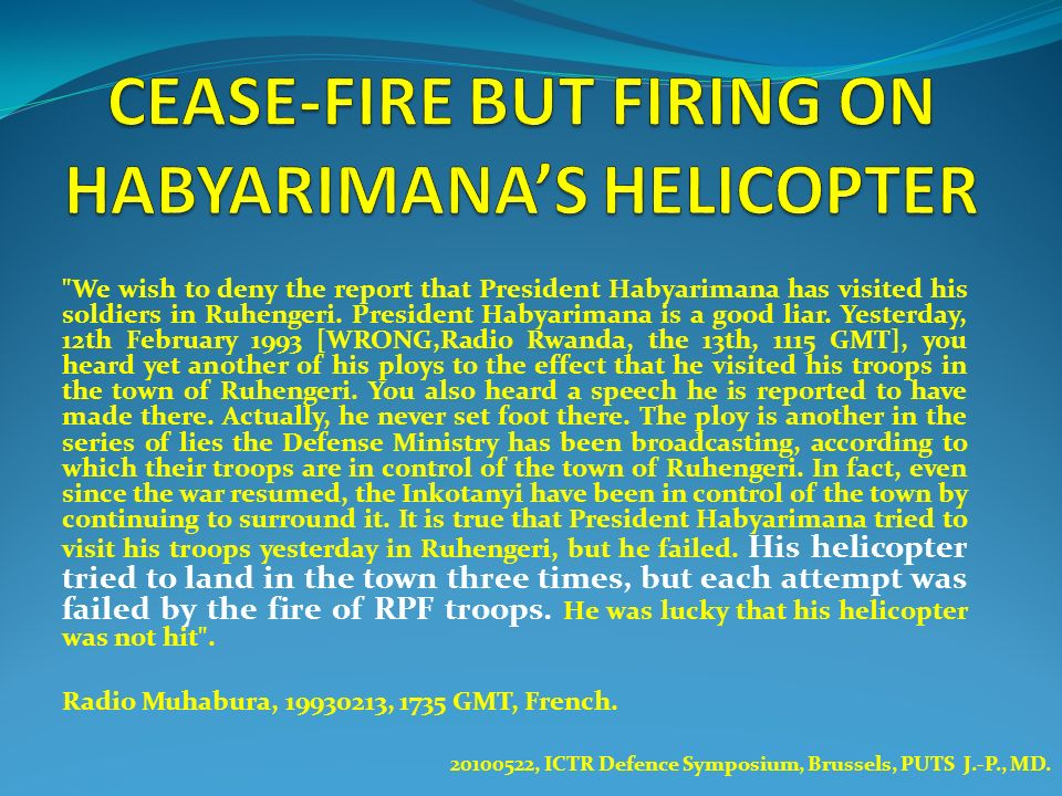 CEASE-FIRE BUT FIRING ON HABYARIMANA'S HELICOPTER