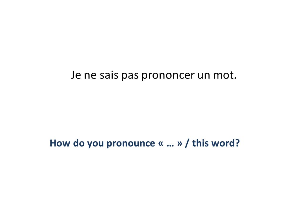 How do you pronounce « … » / this word