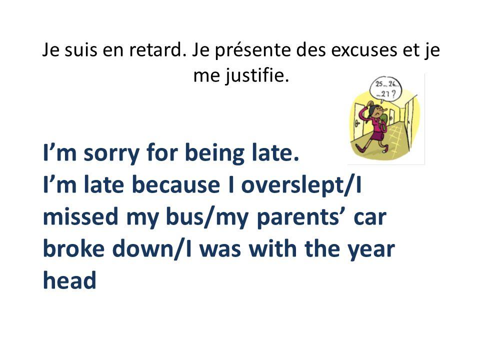 Je suis en retard. Je présente des excuses et je me justifie.