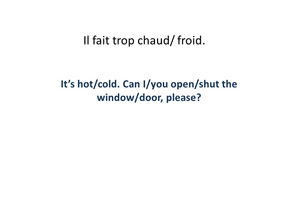 It's hot/cold. Can I/you open/shut the window/door, please