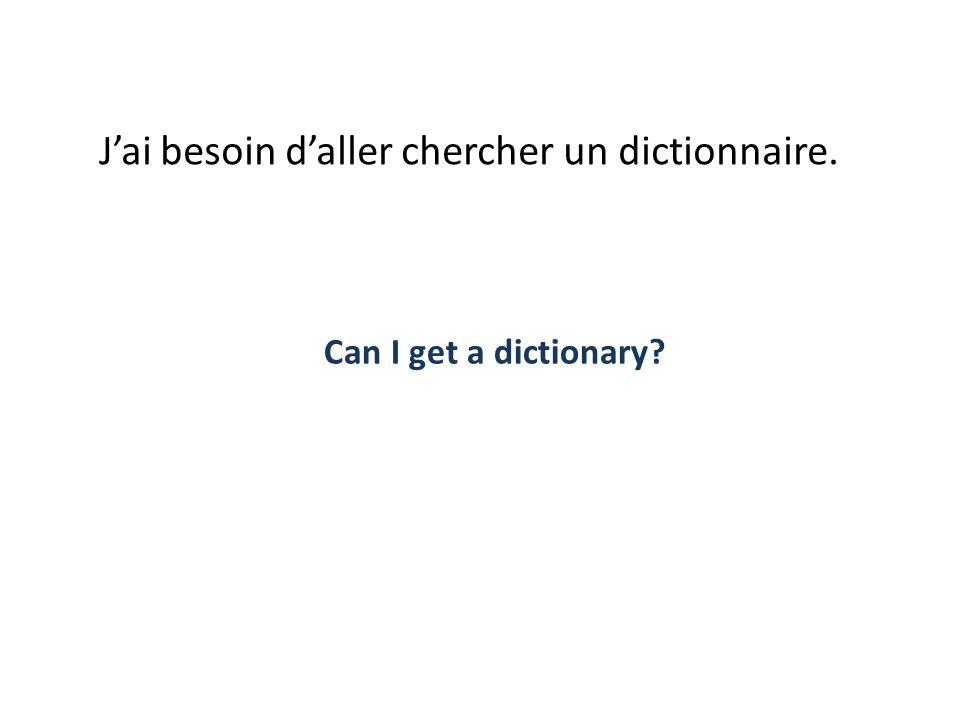 J'ai besoin d'aller chercher un dictionnaire.