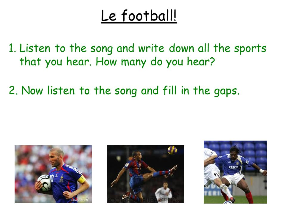 Le football! 1. Listen to the song and write down all the sports that you hear. How many do you hear