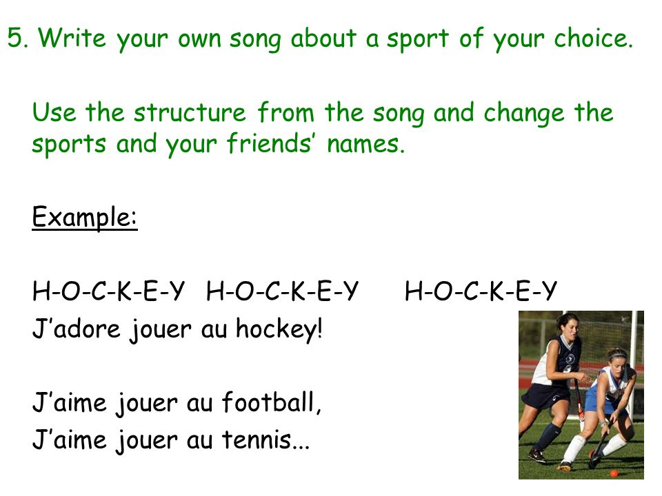 5. Write your own song about a sport of your choice.