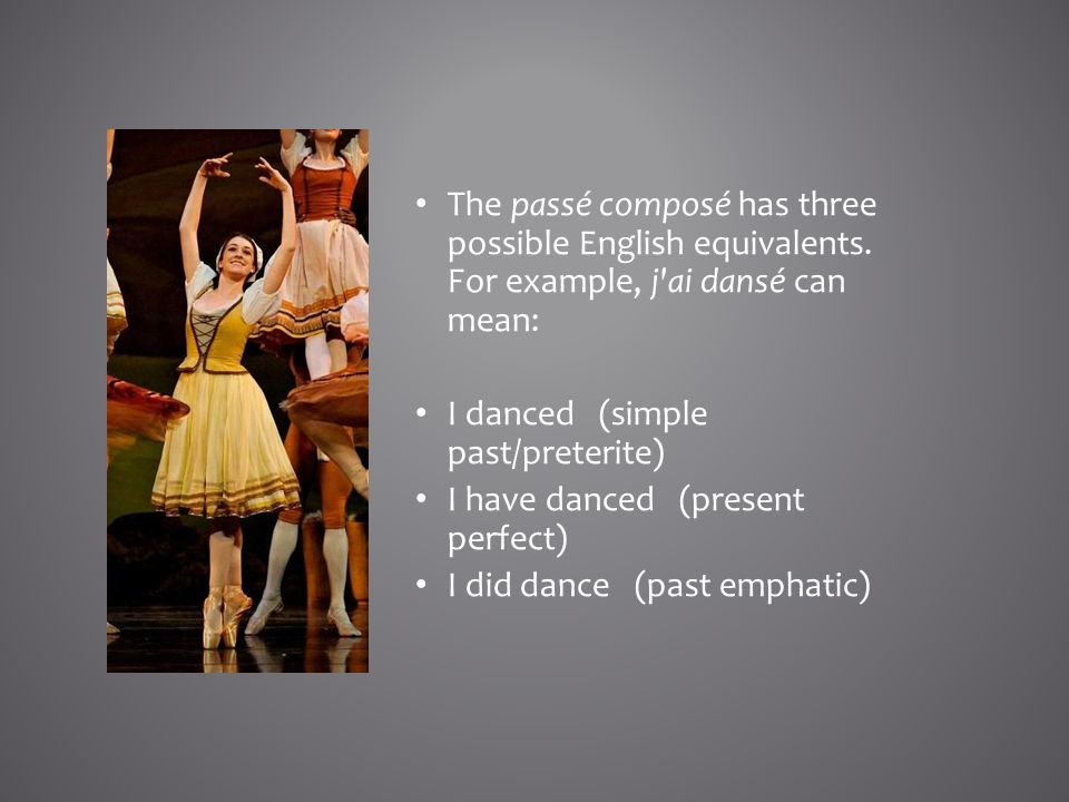 The passé composé has three possible English equivalents