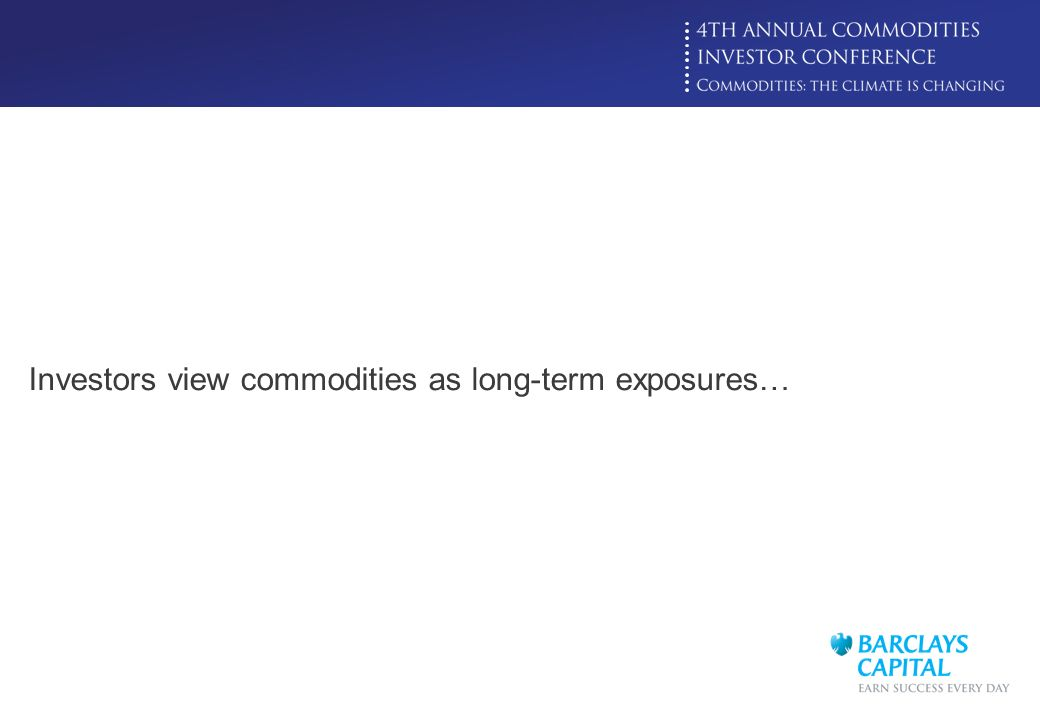 Investors view commodities as long-term exposures…