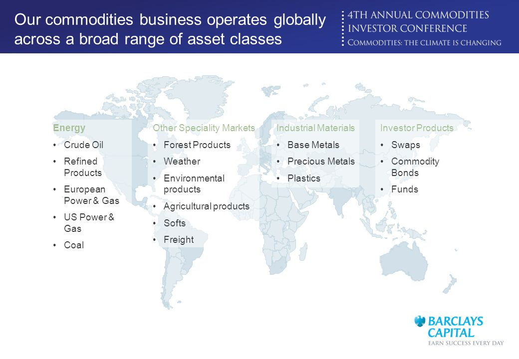 Our commodities business operates globally across a broad range of asset classes