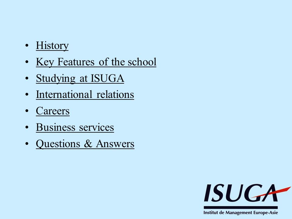 History Key Features of the school. Studying at ISUGA. International relations. Careers. Business services.